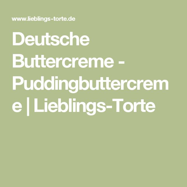 Deutsche Buttercreme - Puddingbuttercreme | Lieblings-Torte