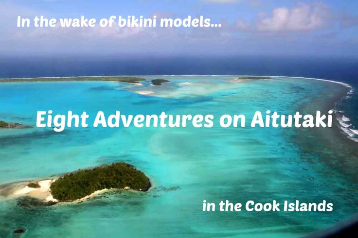 Eight adventures on Aitutaki, the island with one of the world's most beautiful lagoons in the Cook Islands. #island #lagoons #SouthPacific