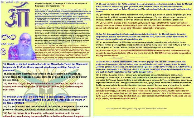 Prophezeiung und Voraussage = Profecias e Predições = Prophecies and Predictions  = 3   14) Der Mensch der Erde resp. der Sowjet-Union wird schon im nächsten Jahr, am 13. September 1959, ein unbemanntes Objekt mit Raketenantrieb hart auf dem Mond landen; und am 12. April 1961 wird ein Erdenmensch mit einer Rakete in den Himmel hochsteigen, um im äusseren Raum der Erde diese zu umkreisen, danach wird am 3. Februar 1966 ein Raumflugobjekt mit weicher Landung auf den Mond aufsetzen, wonach 1968…