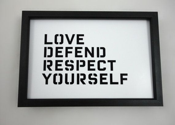 Love, Defend, Respect Yourself