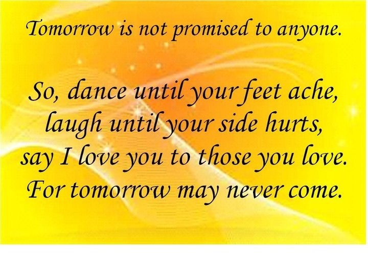 Tomorrow Is Not Promised...