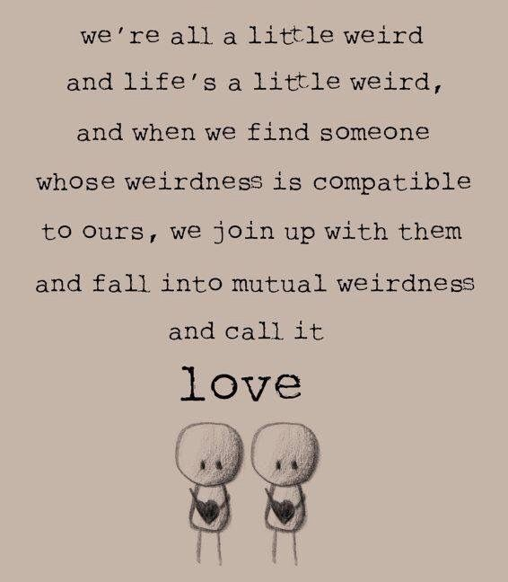 Mutual weirdness is what we find in our best friends :)