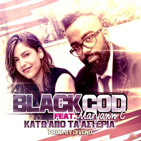 BLACKGOD FT. MARYAAN C ΄΄ ΚΑΤΩ ΑΠΟ ΤΑ ΑΣΤΕΡΙΑ΄΄ ΝΕΟ SINGLE! New Release Channel !