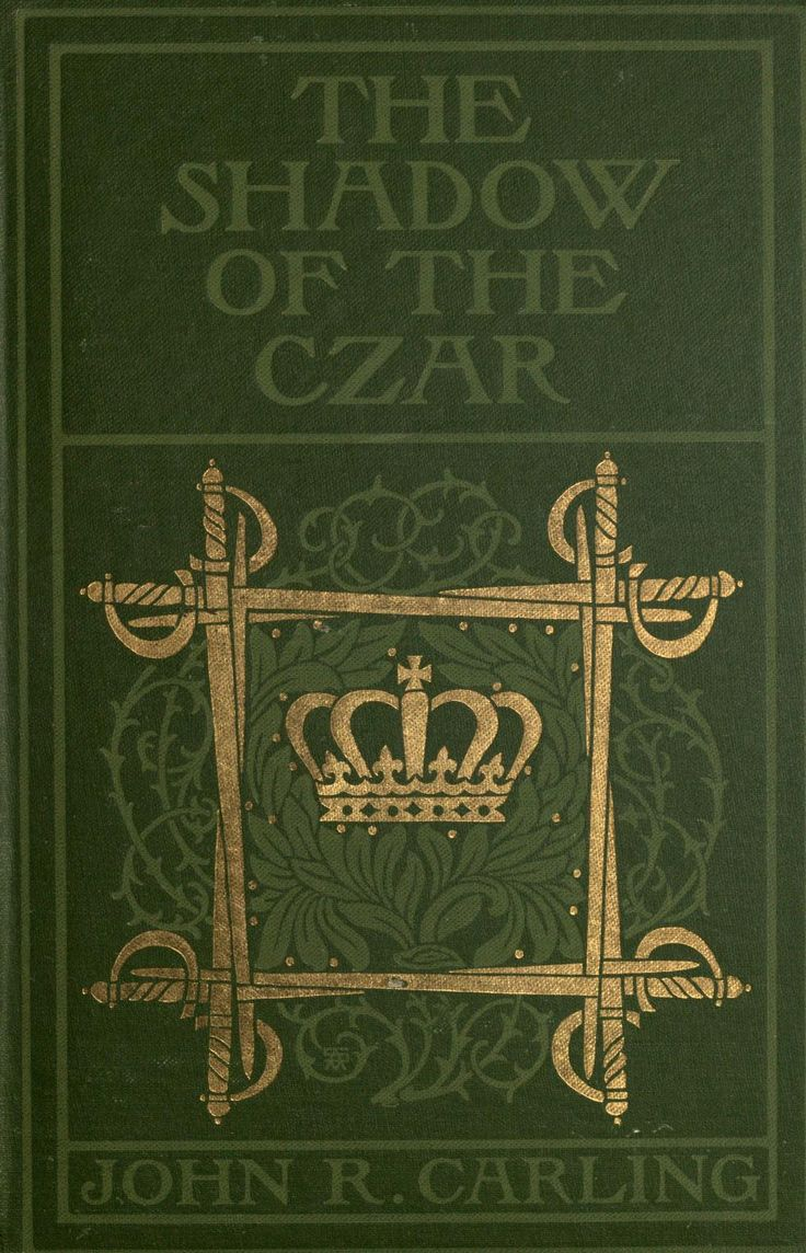 The Shadow of the Czar by John R. Carling. Illustrated. Boston 1903