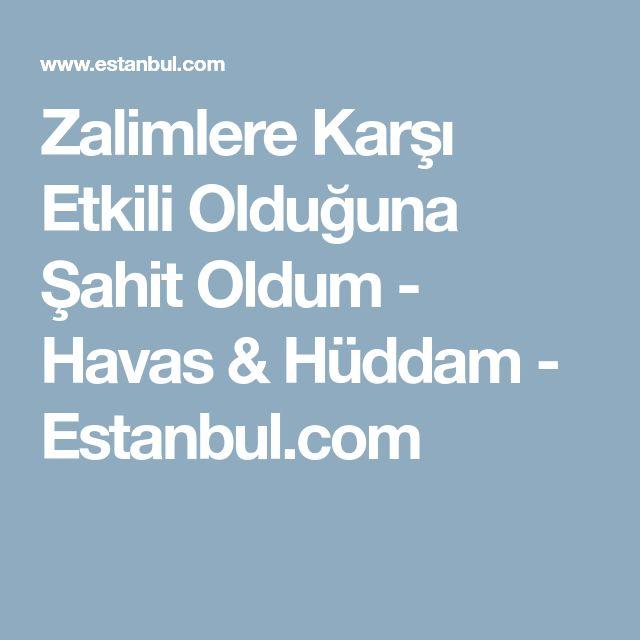 Zalimlere Karşı Etkili Olduğuna Şahit Oldum - Havas & Hüddam - Estanbul.com