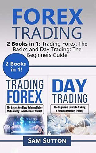 Forex Trading 2 Books In 1 The Basics And Day Beginners Guide Forextradingandforexcourses Learnforex Tradeforex