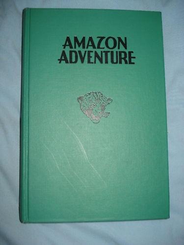 Amazon Adventure, by Willard Price, 1949 Hardcover