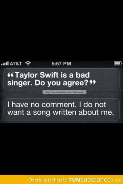 It's so true, but I love Taylor Swift. But conversations with Siri always end well...