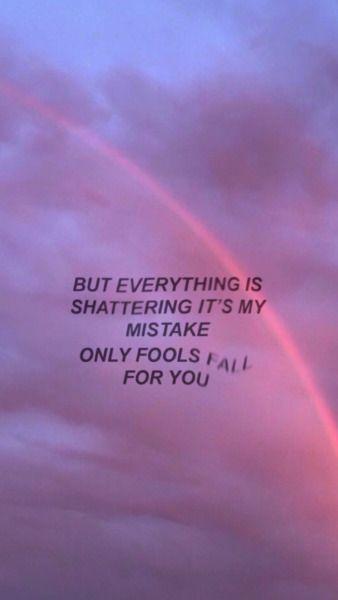 Pero todo esta destrozado, todo es mi error, solo los tontos caen por ti