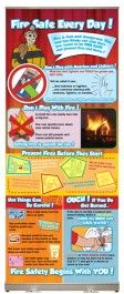 Fire Safe Every Day! Presentation Display - This display is all about fire prevention. It covers the consequences of playing with fire, household fire hazards, burn awareness, and burn prevention.