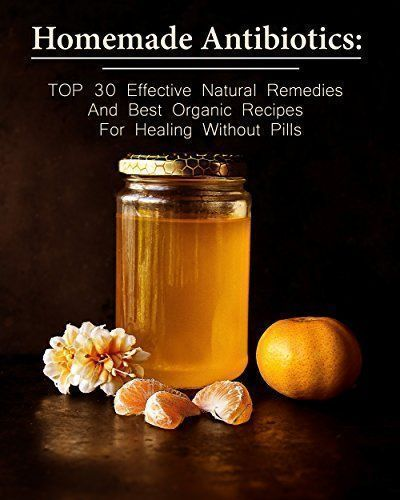 Homemade Antibiotics: TOP 30 Effective Natural Remedies And Best Organic Recipes For Healing Without Pills: (Natural Antibiotics, Herbal Remedies, Aromatherapy) ... Natural Remedies, Healthy Healing ), http://www.amazon.com/gp/product/B078ZMVJ14/ref=cm_sw_r_pi_eb_-UYHAbE29N6CH #aromatherapyrecipes #naturalorganic