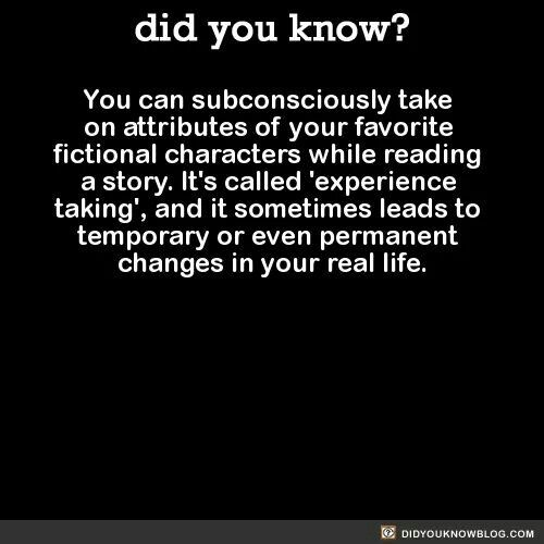 This totally makes since my personality has drastically changed after I became really involved in reading and tv show watching