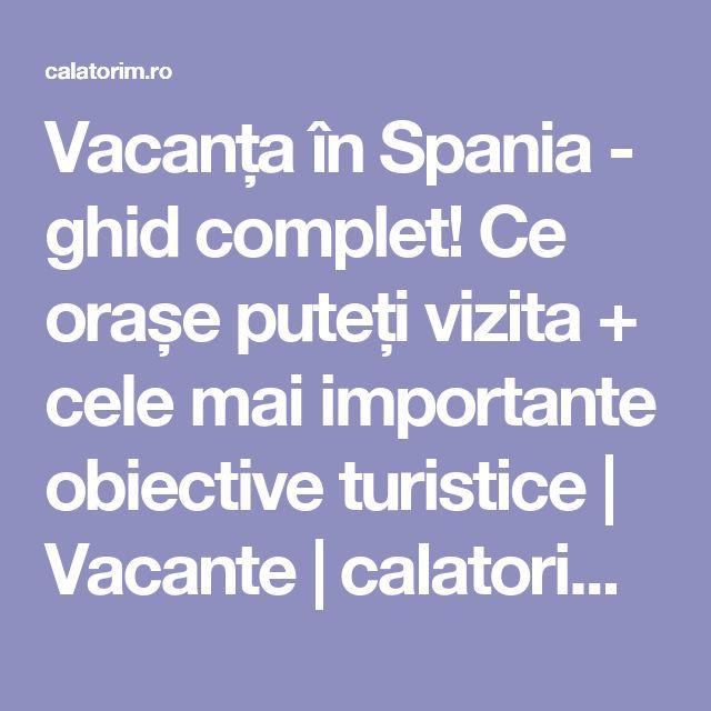 Vacanța în Spania - ghid complet! Ce orașe puteți vizita + cele mai importante obiective turistice | Vacante | calatorim.ro