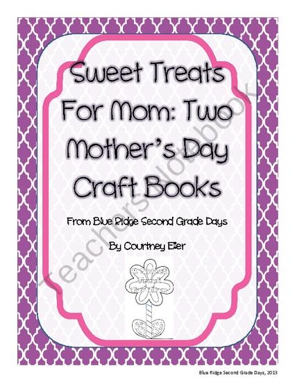 Sweet Treats For Mom: Two Mothers Day Craft Books from Blue Ridge Second Grade Days on TeachersNotebook.com (47 pages)  - Need something cute for mothers day presents! Here are two cute crafts that students can make to celebrate their mothers. The first is a cute flower book that students can use like bubble maps or write sentences telling how special their moms are to