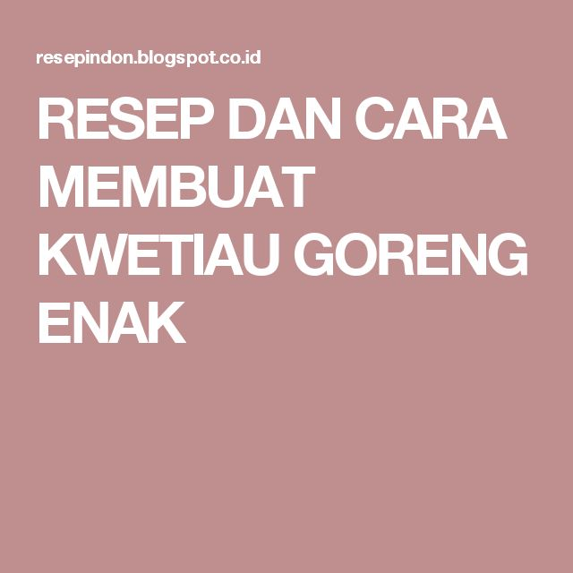 RESEP DAN CARA MEMBUAT KWETIAU GORENG ENAK