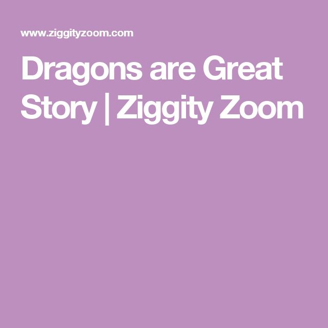Dragons are Great Story   Ziggity Zoom