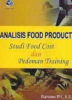Judul Buku : Analisis Food Product – Studi Food Cost dan Pedoman Training Pengarang : Bartono PH, SE Penerbit : ANDI