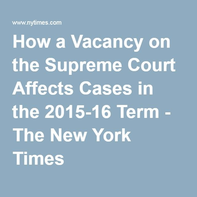 How a Vacancy on the Supreme Court Affects Cases in the 2015-16 Term - The New York Times