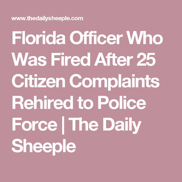 Florida Officer Who Was Fired After 25 Citizen Complaints Rehired to Police Force | The Daily Sheeple