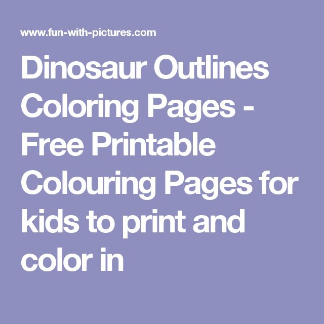 Dinosaur Outlines Coloring Pages - Free Printable Colouring Pages for kids to print and color in