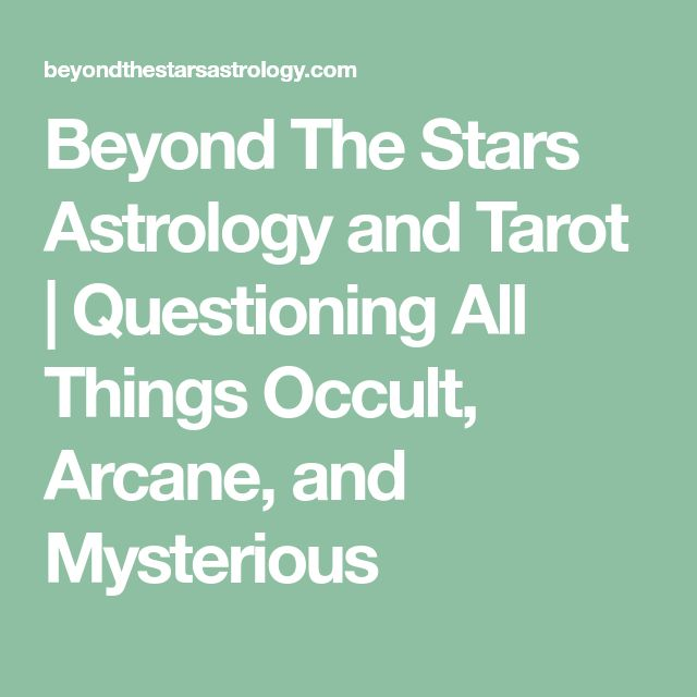 Beyond The Stars Astrology and Tarot   Questioning All Things Occult, Arcane, and Mysterious