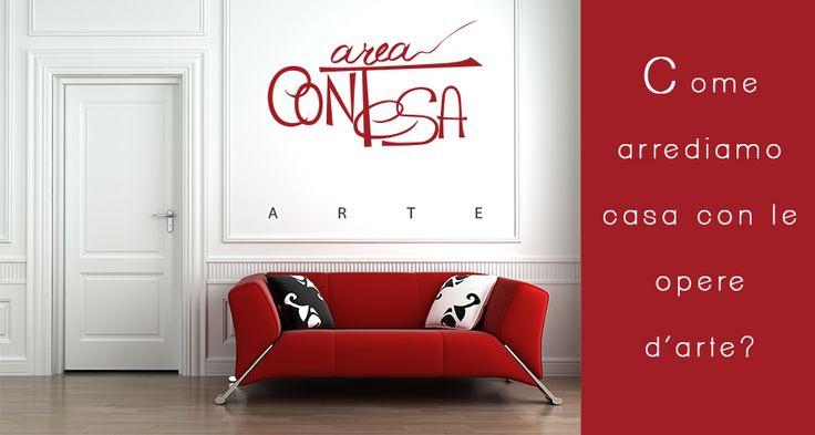 Una casa senza #Arte è una casa senza #Anima. Mettete la vostra nell'arredarla.  www.areacontesaarte.com