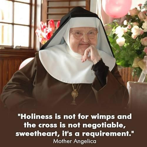 Go Mother Angelica! I'm bearing my cross Mother, just as you taught us. I miss you and love you-praying for you, as i know you pray for us!