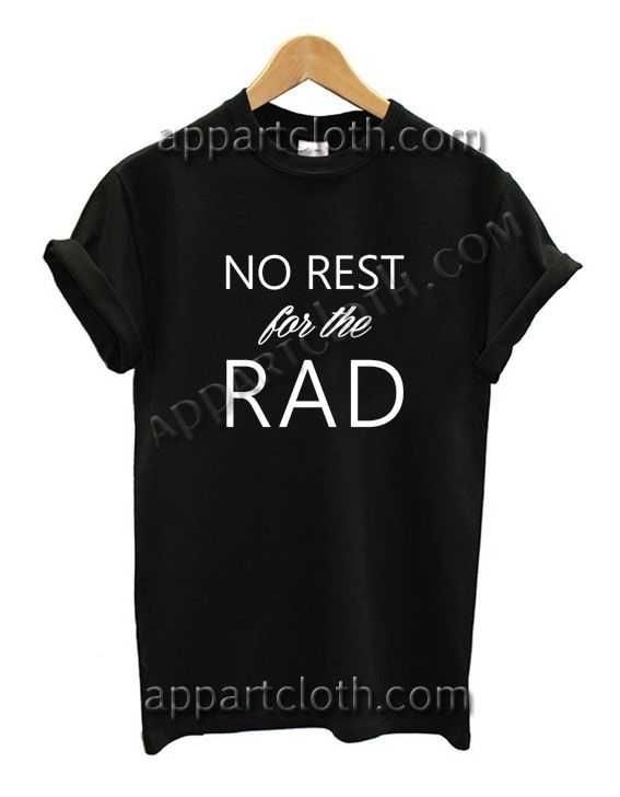 No Rest For The Rad Funny Shirts Size S,M,L,XL,2XL