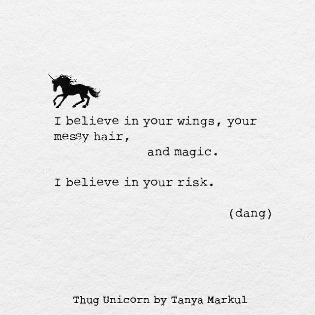 I believe in your wings, messy hair, and magic. I believe in your risk.