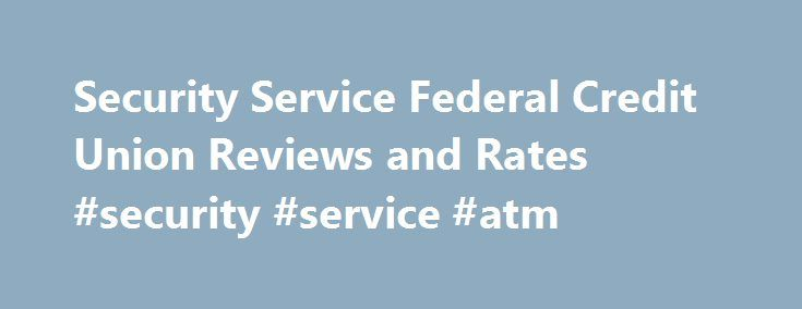 Security Service Federal Credit Union Reviews and Rates #security #service #atm http://zambia.remmont.com/security-service-federal-credit-union-reviews-and-rates-security-service-atm/  # Security Service Federal Credit Union 16211 La Cantera PkwySan Antonio, TX 78256 Security Service FCU is a large, Texas-based credit that offers its members a wide range of personal and commercial products and services. It also provides home and consumer loans on the lending side of its business. Its…