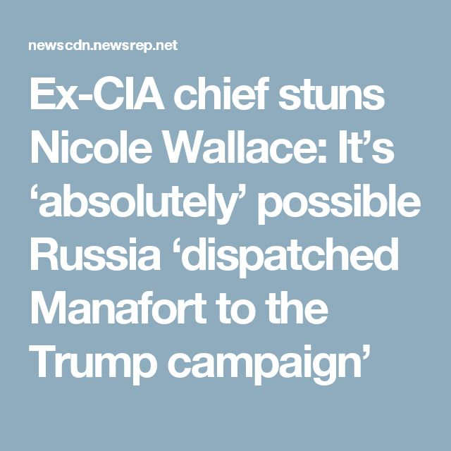 Ex-CIA chief stuns Nicole Wallace: It's 'absolutely' possible Russia 'dispatched Manafort to the Trump campaign'