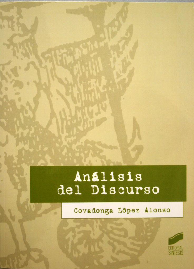 Análisis del discurso / Covadonga López Alonso. + info: http://www.sintesis.com/claves-de-la-lingueistica-200/analisis-del-discurso-libro-1824.html
