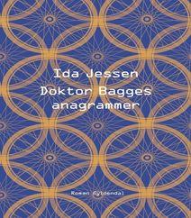 """Doktor Bagges anagrammer er en bestseller, der skitserer en fortælling om en mand, der ikke helt er kommet fri af sin hårde og kærlighedsløse barndom. Klik på forsidebilledet og læs mere om Ida Jessens """"Doktor Bagges anagrammer""""."""