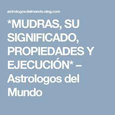 *MUDRAS, SU SIGNIFICADO, PROPIEDADES Y EJECUCIÓN* – Astrologos del Mundo