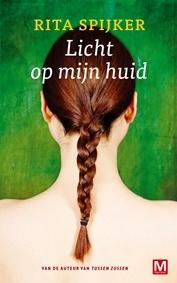 Rita Spijker - Licht op mijn huid | Een zinnelijke roman over liefde en seksualiteit, de impact van beloftes en het maken van keuzes