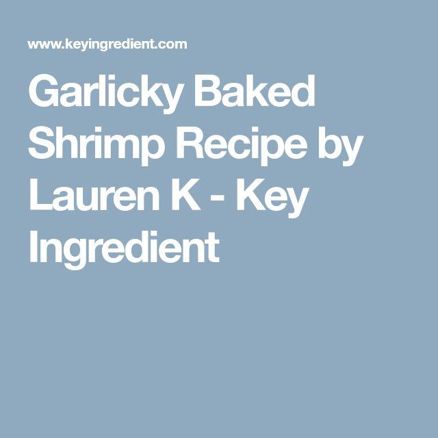 Garlicky Baked Shrimp Recipe by Lauren K - Key Ingredient