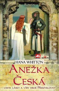 Anežka Česká - Hana Whitton #alpress #anežka #česká #přemyslovna #markéta #babenberská #historie #román #knihy
