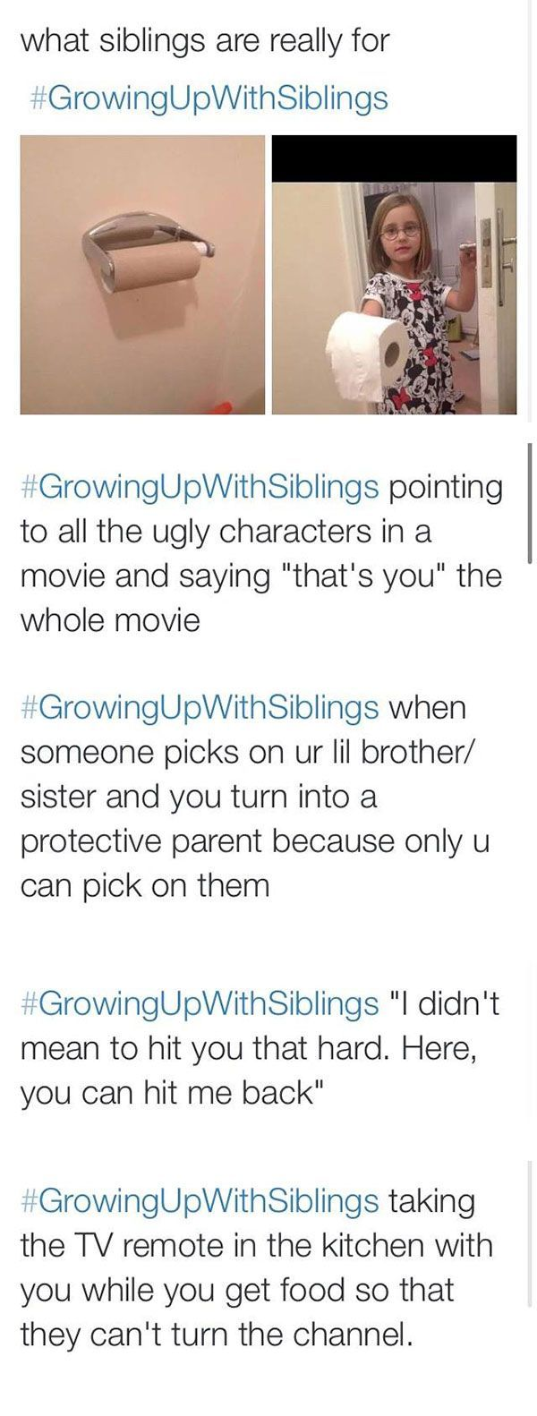 The second one is so true! My older brother and I still do that and we're 18 and 16