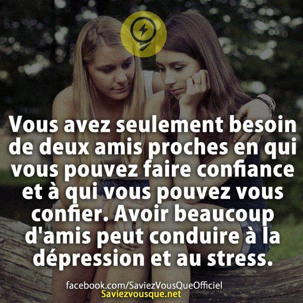 Vous avez seulement besoin de deux amis proches en qui vous pouvez faire confiance et à qui vous pouvez vous confier. Avoir beaucoup d'amis peut conduire à la dépression et au stress. | Saviez Vous Que?