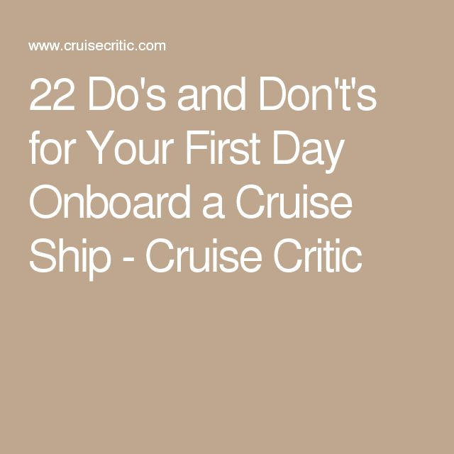 22 Do's and Don't's for Your First Day Onboard a Cruise Ship - Cruise Critic