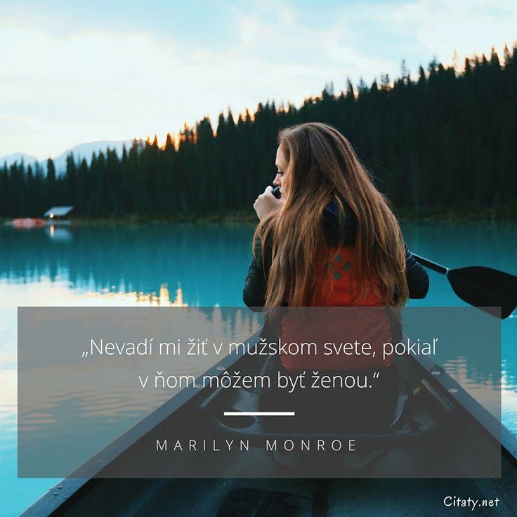 Nevadí mi žiť v mužskom svete, pokiaľ v ňom môžem byť ženou. - Marilyn Monroe #muži #ženy #život