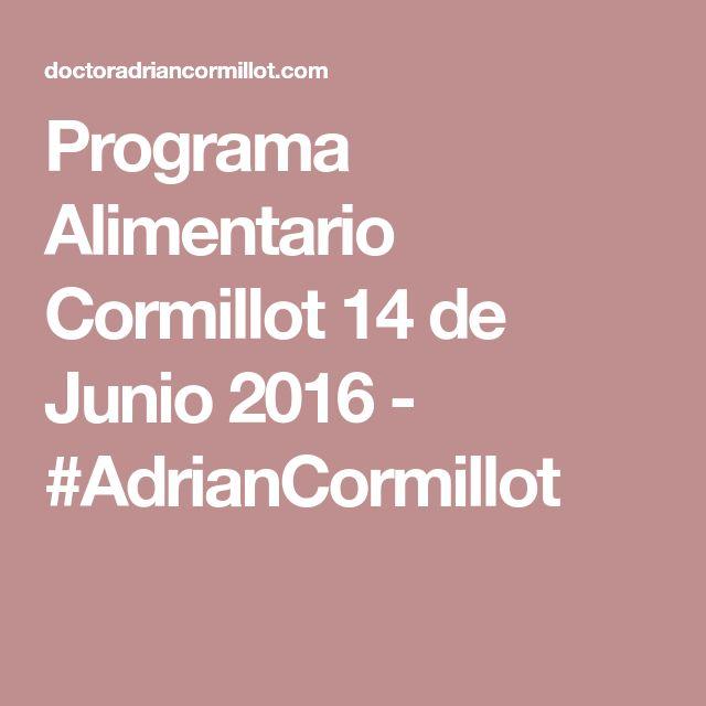 Programa Alimentario Cormillot 14 de Junio 2016 - #AdrianCormillot
