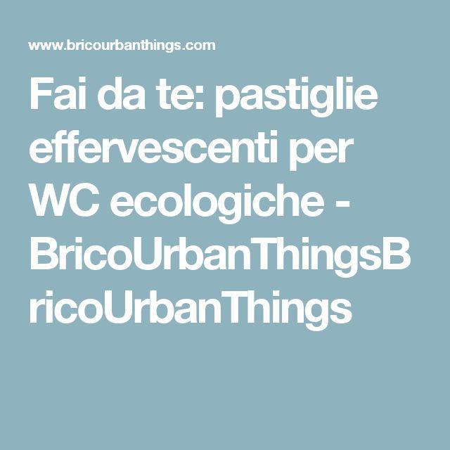 Fai da te: pastiglie effervescenti per WC ecologiche - BricoUrbanThingsBricoUrbanThings
