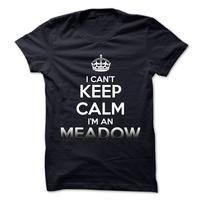 Keep Calm . Im An MEADOW