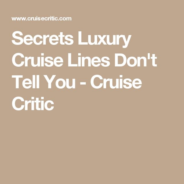Secrets Luxury Cruise Lines Don't Tell You - Cruise Critic
