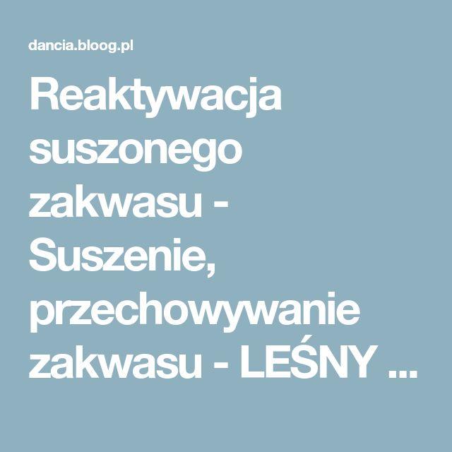 Reaktywacja suszonego zakwasu - Suszenie, przechowywanie zakwasu - LEŚNY ZAKĄTEK - bloog.pl
