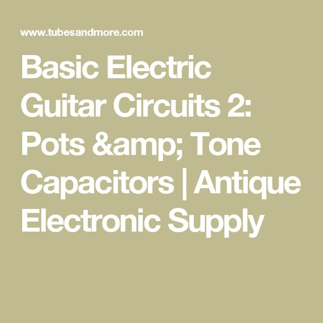 58 best images about guitar wiring stratocaster basic electric guitar circuits 2 pots tone capacitors antique electronic supply