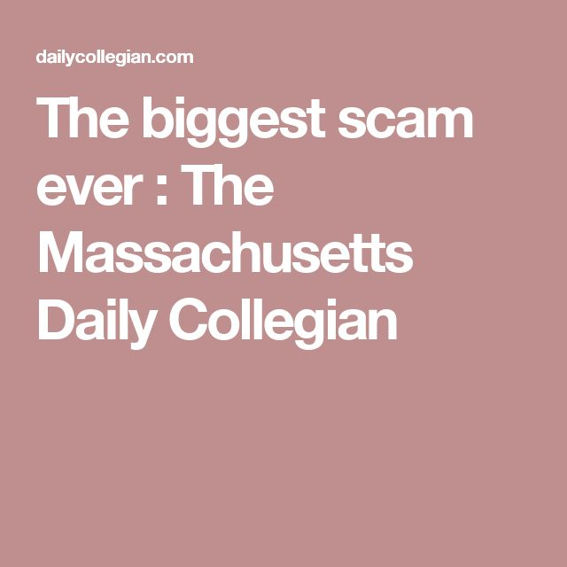 The biggest scam ever : The Massachusetts Daily Collegian