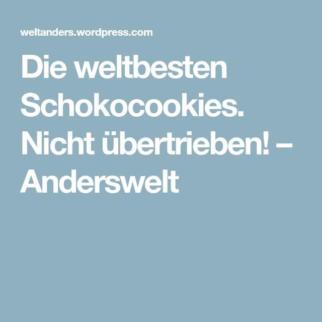 Die weltbesten Schokocookies. Nicht übertrieben! – Anderswelt