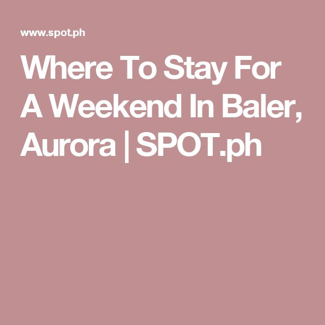 Where To Stay For A Weekend In Baler, Aurora | SPOT.ph